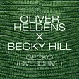 Oliver Heldens x Becky Hill                                                                                   - Gecko (Overdrive) Mp3