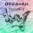 Offaiah                                                                                   - Trouble Mp3