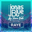 Jonas Blue                                                                                   - By Your Side (feat. RAYE) Mp3
