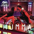 THE HUMMA SONG (OK JAANU)