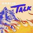 Disclosure & Khalid - Talk